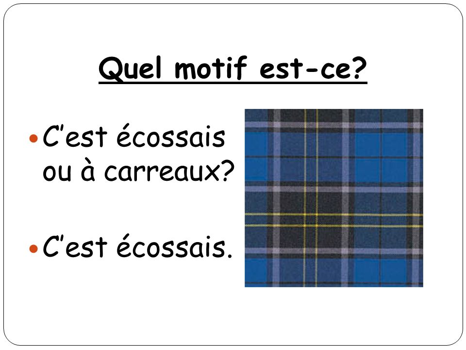 Quel motif est-ce? Cest écossais ou à carreaux? Cest écossais.