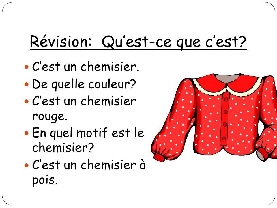 Révision: Quest-ce que cest? Cest un chemisier. De quelle couleur? Cest un chemisier rouge. En quel motif est le chemisier? Cest un chemisier à pois.
