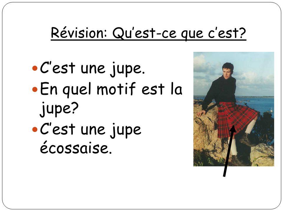 Révision: Quest-ce que cest? Cest une jupe. En quel motif est la jupe? Cest une jupe écossaise.