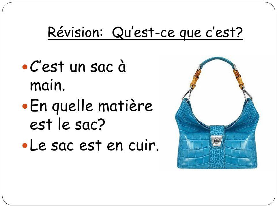 Révision: Quest-ce que cest? Cest un sac à main. En quelle matière est le sac? Le sac est en cuir..