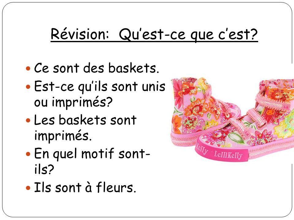 Révision: Quest-ce que cest? Ce sont des baskets. Est-ce quils sont unis ou imprimés? Les baskets sont imprimés. En quel motif sont- ils? Ils sont à f