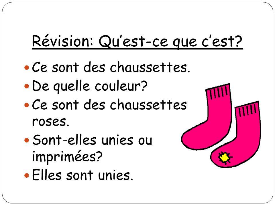 Révision: Quest-ce que cest? Ce sont des chaussettes. De quelle couleur? Ce sont des chaussettes roses. Sont-elles unies ou imprimées? Elles sont unie