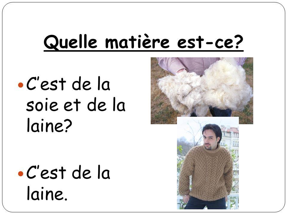 Quelle matière est-ce? Cest de la soie et de la laine? Cest de la laine.
