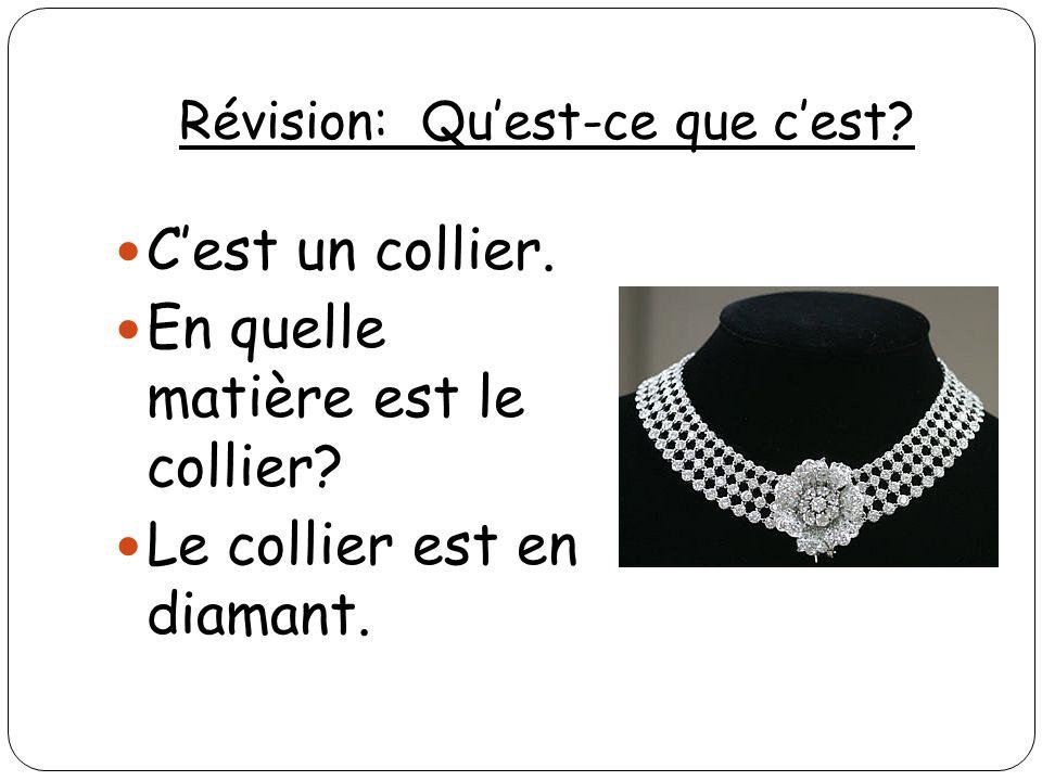 Révision: Quest-ce que cest? Cest un collier. En quelle matière est le collier? Le collier est en diamant.