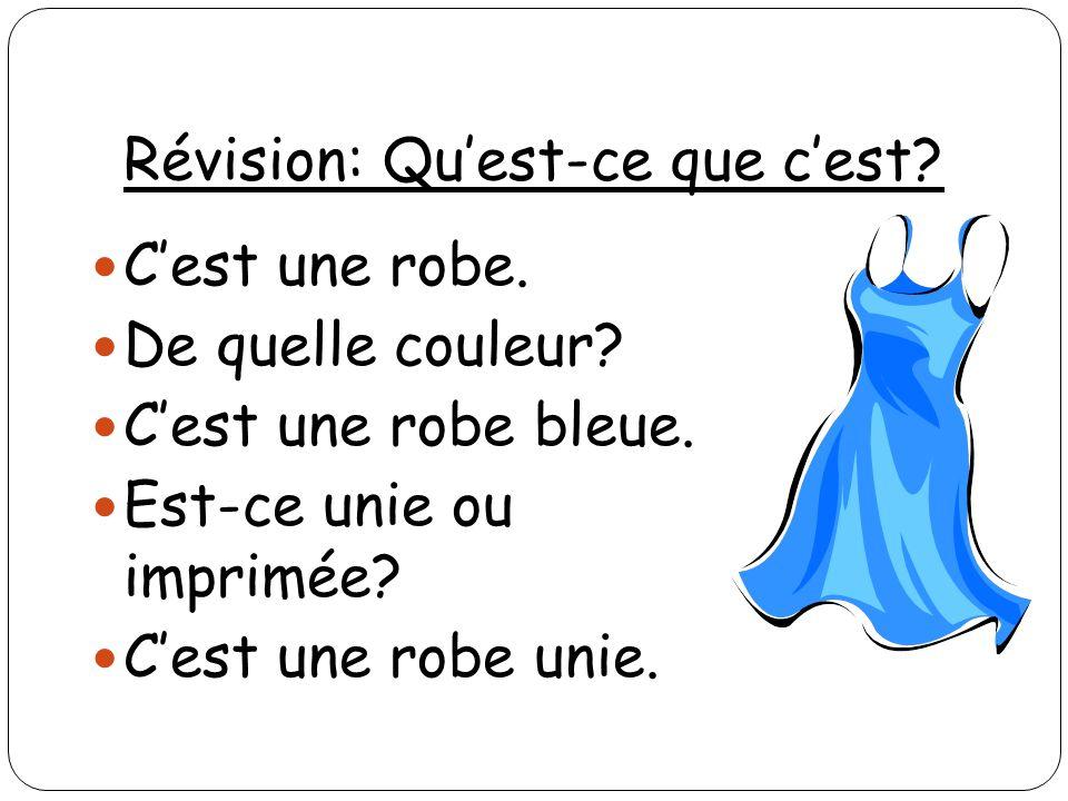 Révision: Quest-ce que cest? Cest une robe. De quelle couleur? Cest une robe bleue. Est-ce unie ou imprimée? Cest une robe unie.
