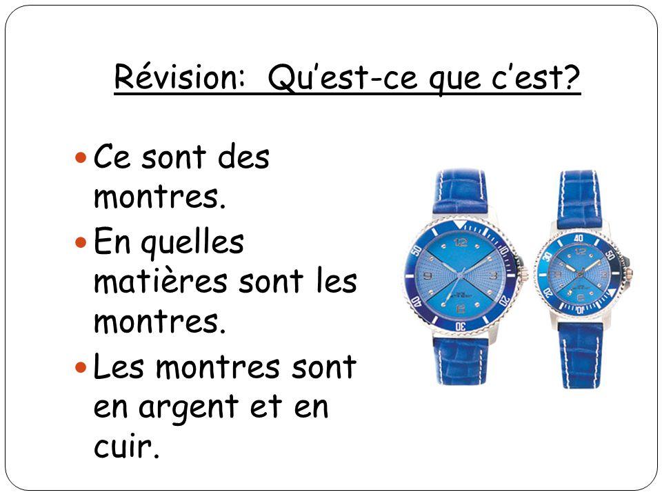 Révision: Quest-ce que cest? Ce sont des montres. En quelles matières sont les montres. Les montres sont en argent et en cuir.