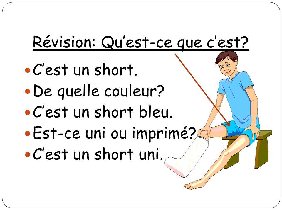 Révision: Quest-ce que cest? Cest un short. De quelle couleur? Cest un short bleu. Est-ce uni ou imprimé? Cest un short uni.
