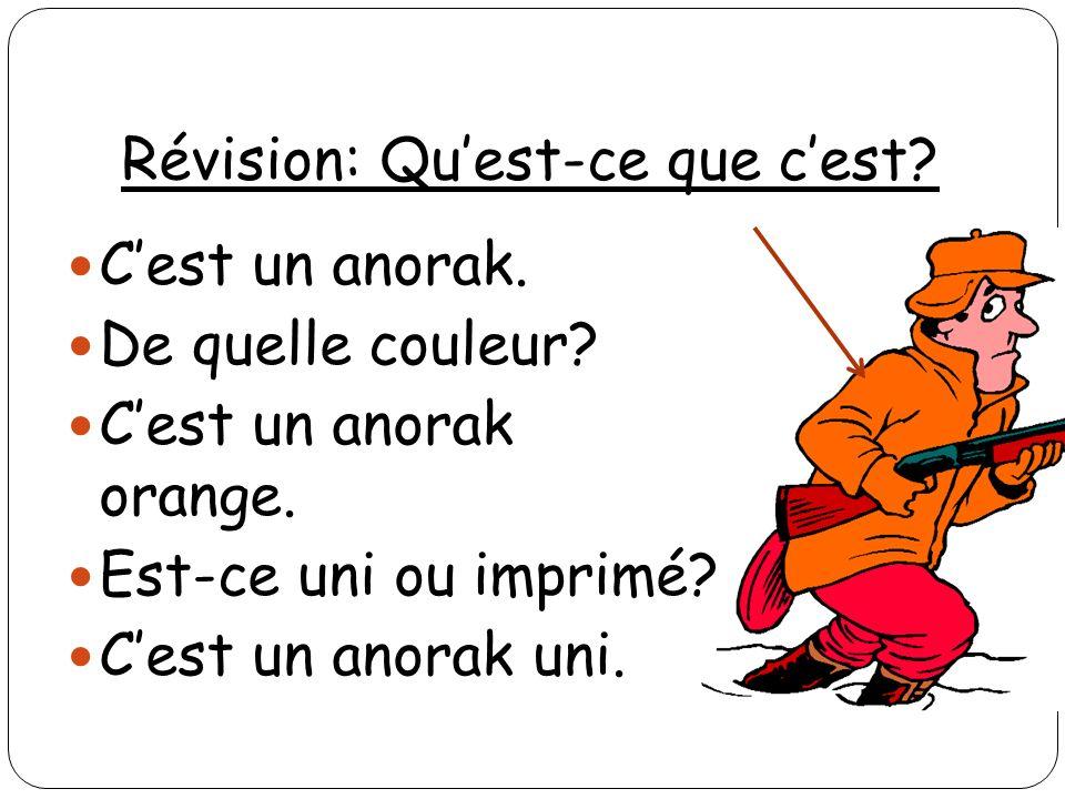 Révision: Quest-ce que cest? Cest un anorak. De quelle couleur? Cest un anorak orange. Est-ce uni ou imprimé? Cest un anorak uni.