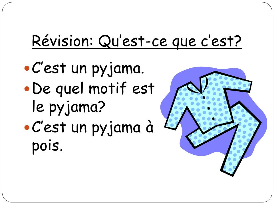 Révision: Quest-ce que cest? Cest un pyjama. De quel motif est le pyjama? Cest un pyjama à pois.
