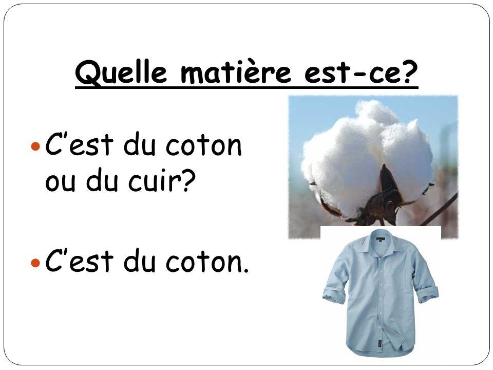 Quelle matière est-ce? Cest du coton ou du cuir? Cest du coton.