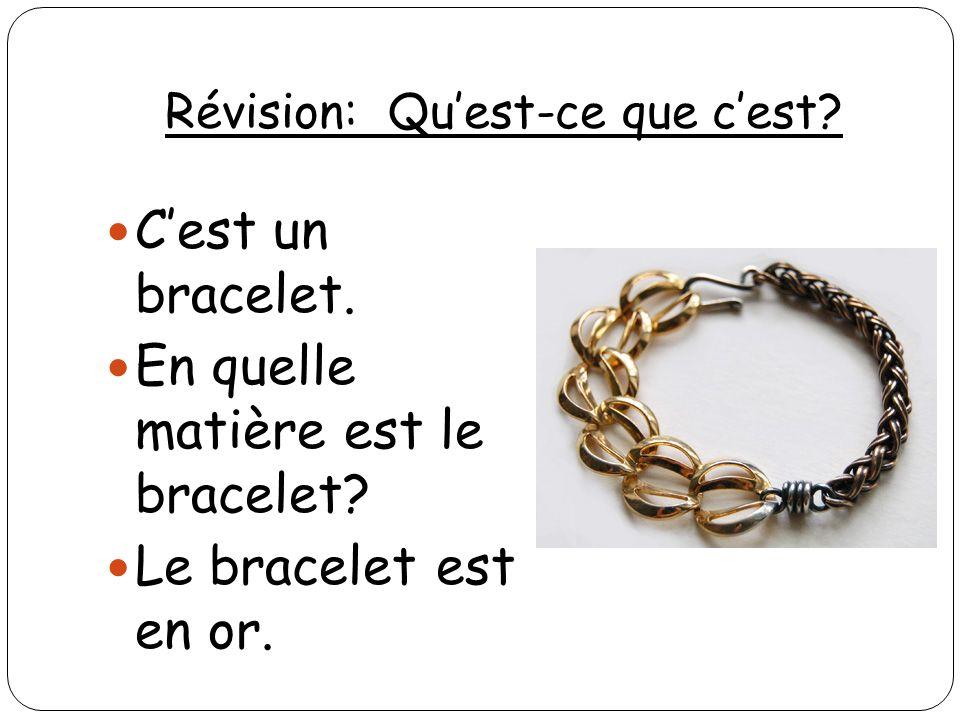 Révision: Quest-ce que cest? Cest un bracelet. En quelle matière est le bracelet? Le bracelet est en or.