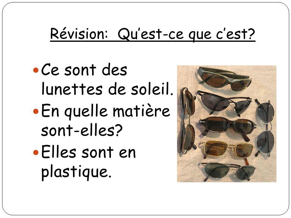 Révision: Quest-ce que cest? Ce sont des lunettes de soleil. En quelle matière sont-elles? Elles sont en plastique.