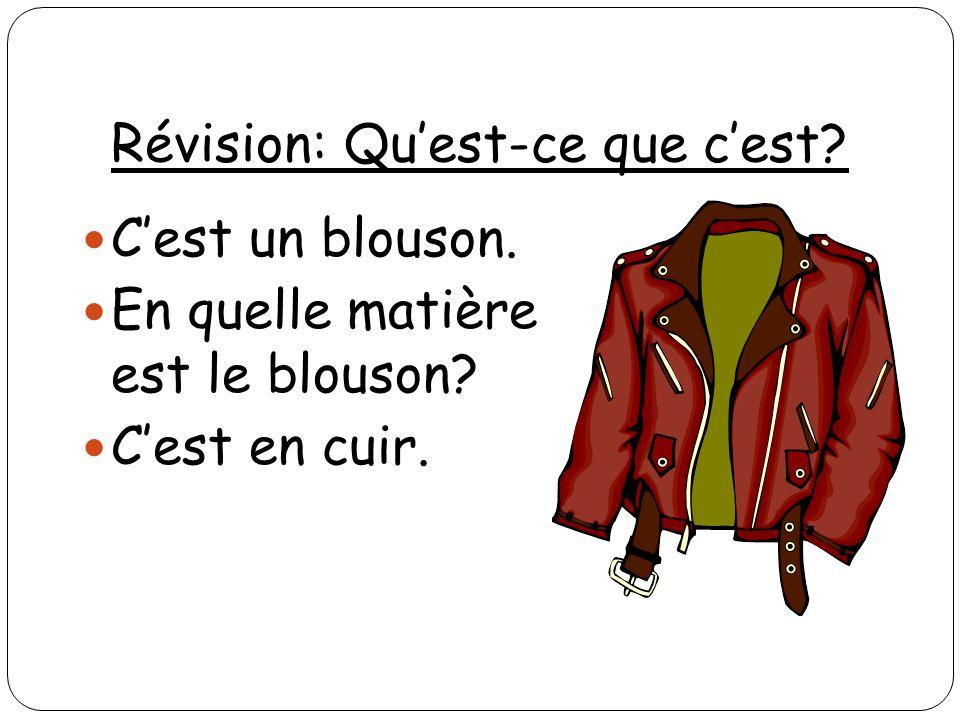 Révision: Quest-ce que cest? Cest un blouson. En quelle matière est le blouson? Cest en cuir.