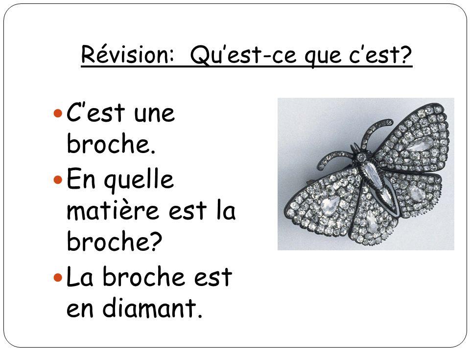 Révision: Quest-ce que cest? Cest une broche. En quelle matière est la broche? La broche est en diamant.