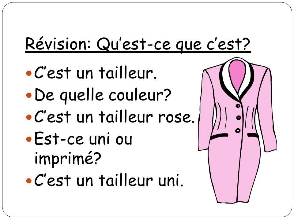 Révision: Quest-ce que cest? Cest un tailleur. De quelle couleur? Cest un tailleur rose. Est-ce uni ou imprimé? Cest un tailleur uni.