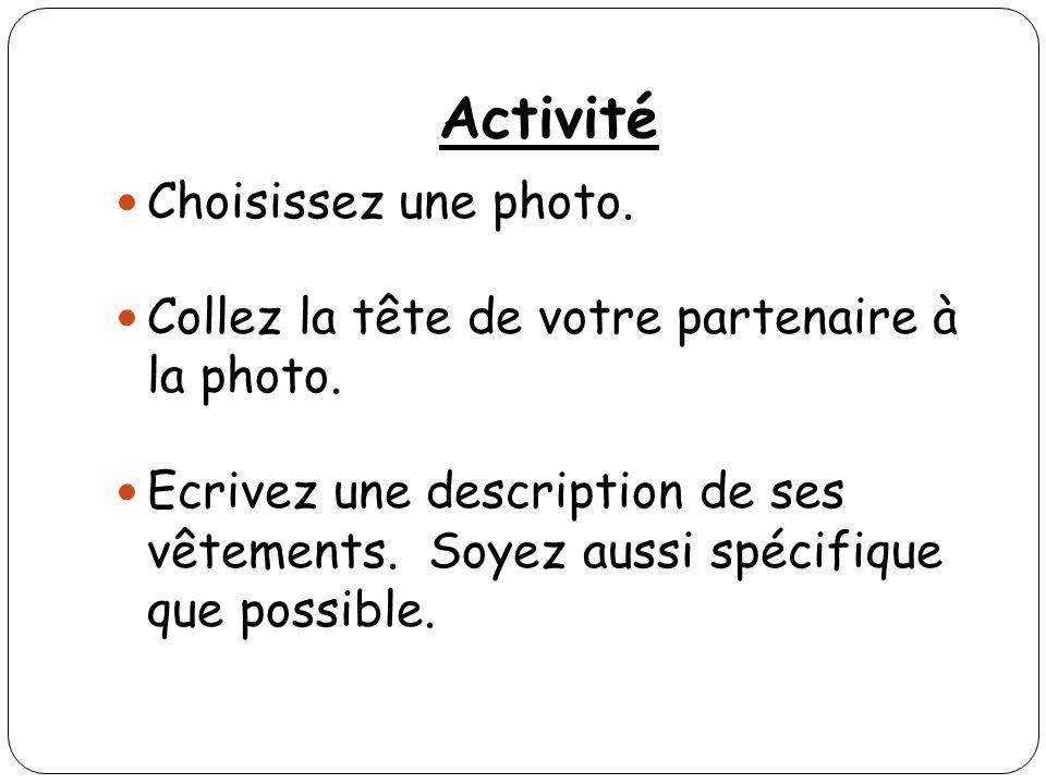Activité Choisissez une photo. Collez la tête de votre partenaire à la photo. Ecrivez une description de ses vêtements. Soyez aussi spécifique que pos