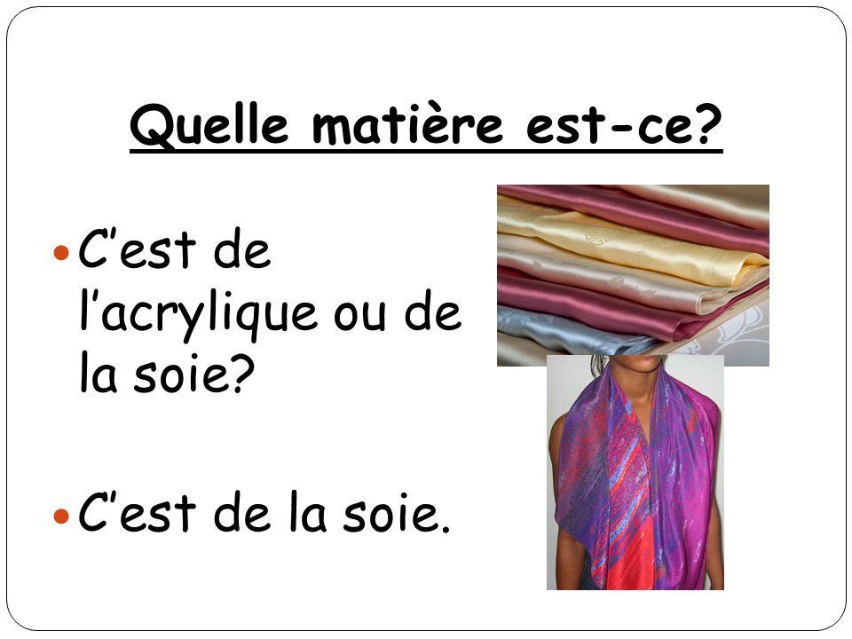Quelle matière est-ce? Cest de lacrylique ou de la soie? Cest de la soie.