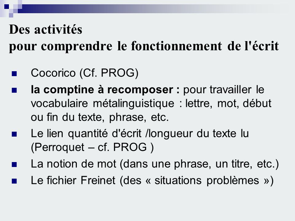 Des activités pour comprendre le fonctionnement de l'écrit Cocorico (Cf. PROG) la comptine à recomposer : pour travailler le vocabulaire métalinguisti