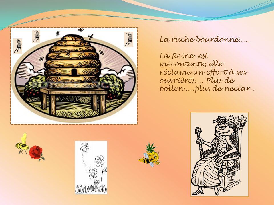 La ruche bourdonne…..La Reine est mécontente, elle réclame un effort à ses ouvrières….