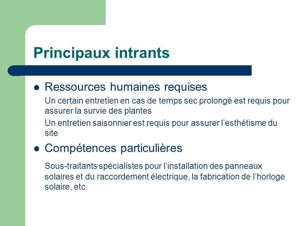 Principaux intrants Ressources humaines requises Un certain entretien en cas de temps sec prolongé est requis pour assurer la survie des plantes Un en