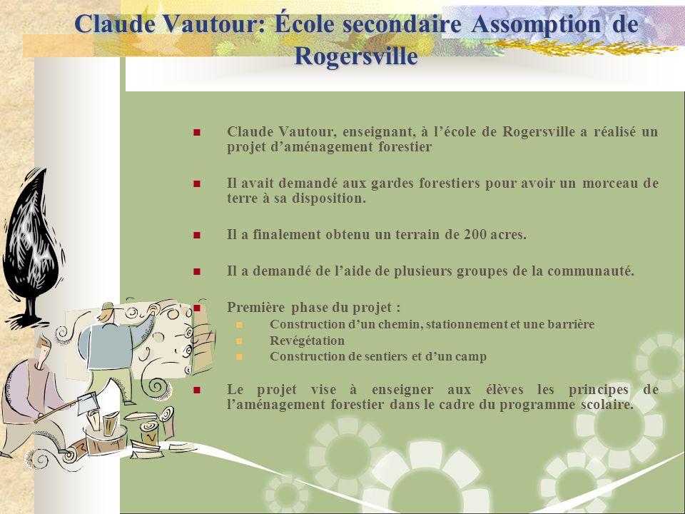 Claude Vautour: École secondaire Assomption de Rogersville Claude Vautour, enseignant, à lécole de Rogersville a réalisé un projet daménagement forest