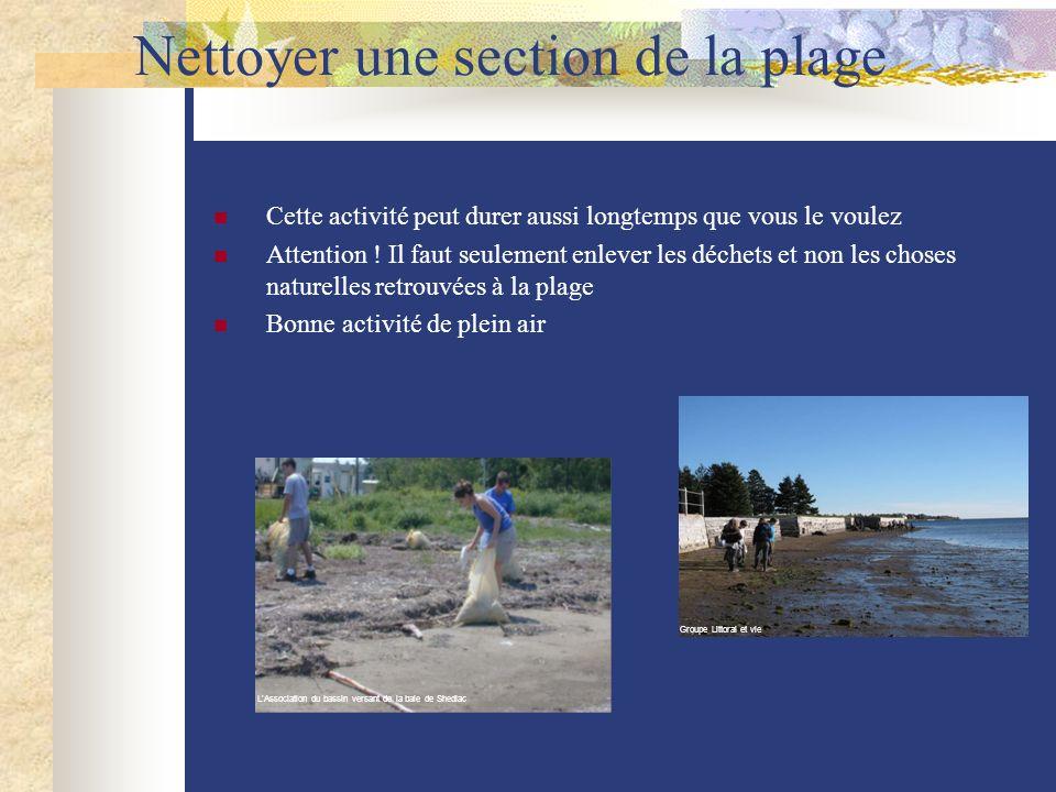 Nettoyer une section de la plage Cette activité peut durer aussi longtemps que vous le voulez Attention ! Il faut seulement enlever les déchets et non