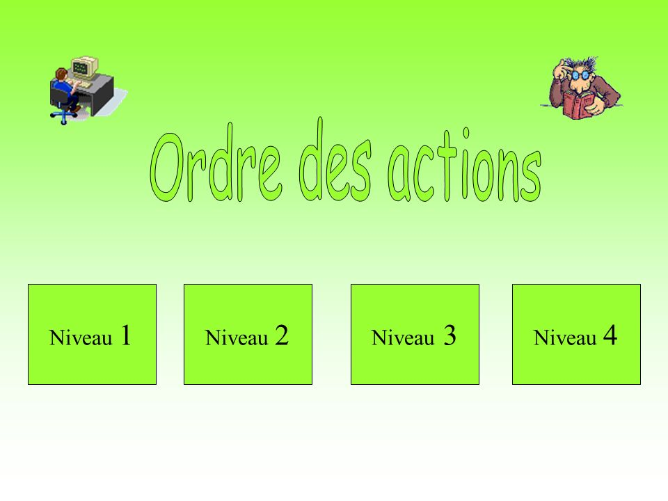 Clique sur les dessins des verbes pour indiquer dans quel ordre sont faites les actions. en même temps OU Pendant quil coupe larbre, il sème des fleur
