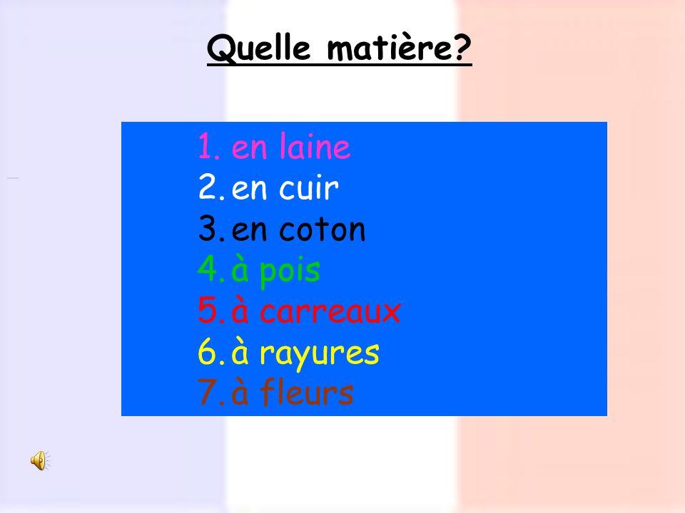 1.en laine 2.en cuir 3.en coton 4.à pois 5.à carreaux 6.à rayures 7.à fleurs Quelle matière?