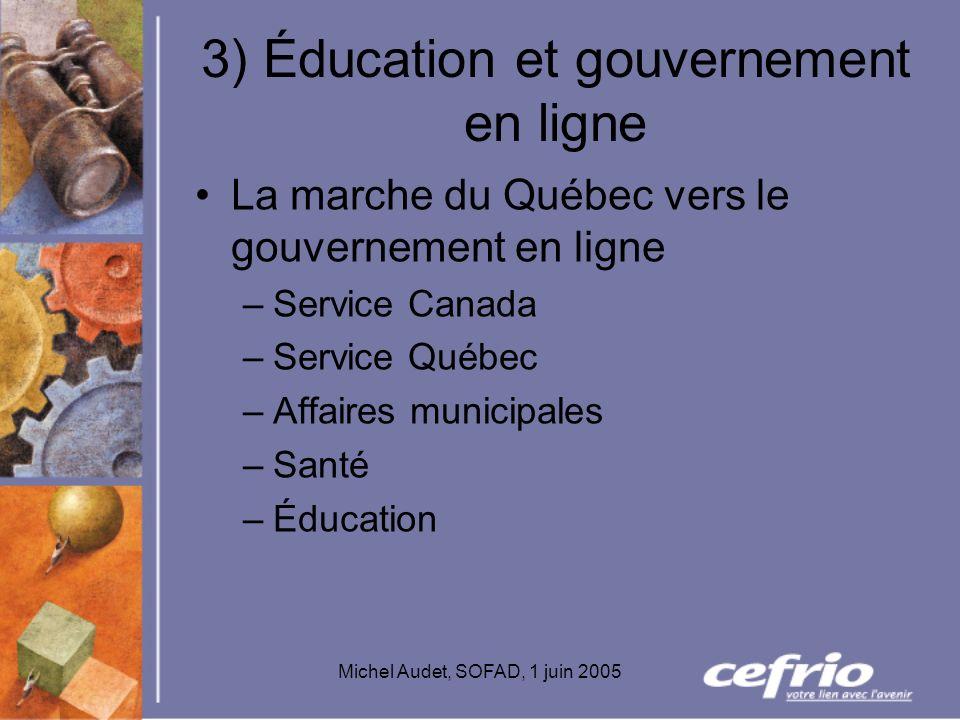 Michel Audet, SOFAD, 1 juin 2005 3) Éducation et gouvernement en ligne La marche du Québec vers le gouvernement en ligne –Service Canada –Service Québ