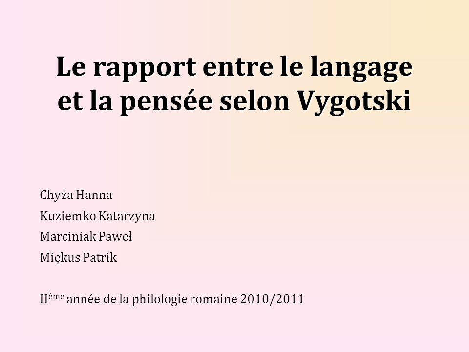 Le rapport entre le langage et la pensée selon Vygotski Chyża Hanna Kuziemko Katarzyna Marciniak Paweł Miękus Patrik II ème année de la philologie rom