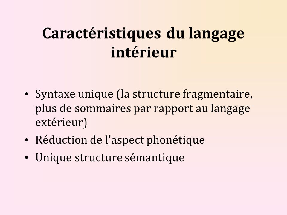 Caractéristiques du langage intérieur Syntaxe unique (la structure fragmentaire, plus de sommaires par rapport au langage extérieur) Réduction de lasp