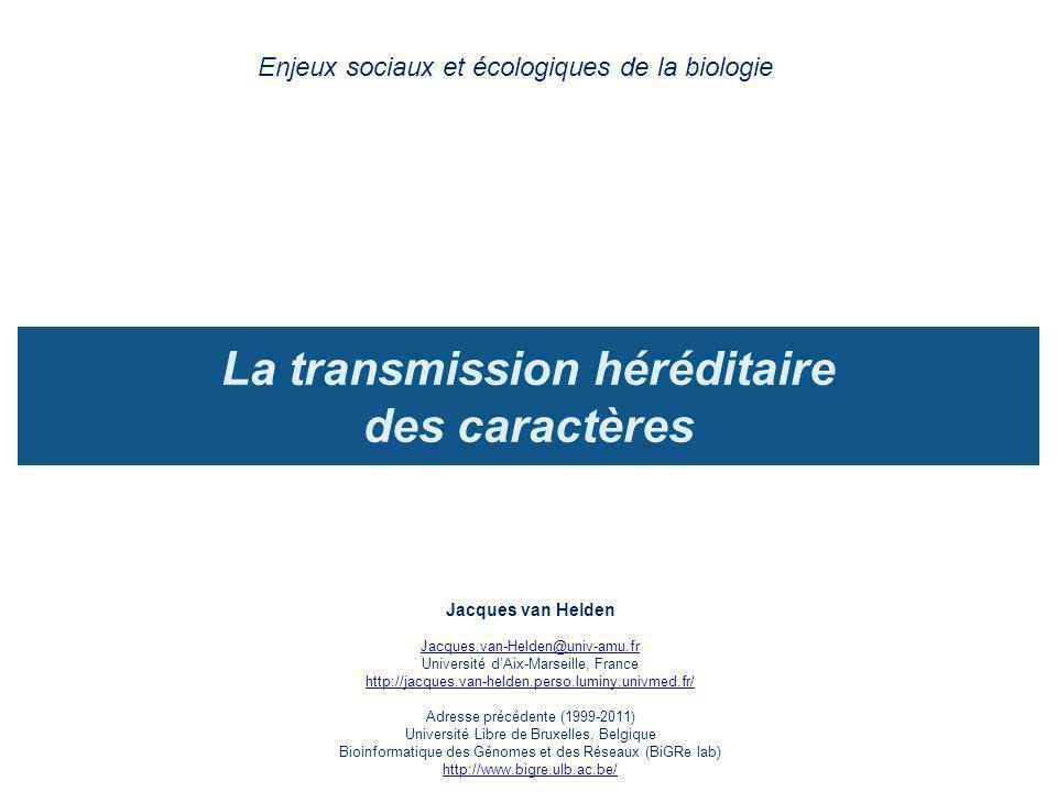 La transmission héréditaire des caractères Enjeux sociaux et écologiques de la biologie Jacques van Helden Jacques.van-Helden@univ-amu.fr Université d
