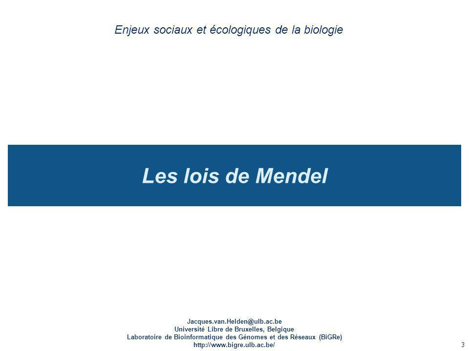 Les lois de Mendel Enjeux sociaux et écologiques de la biologie Jacques.van.Helden@ulb.ac.be Université Libre de Bruxelles, Belgique Laboratoire de Bi
