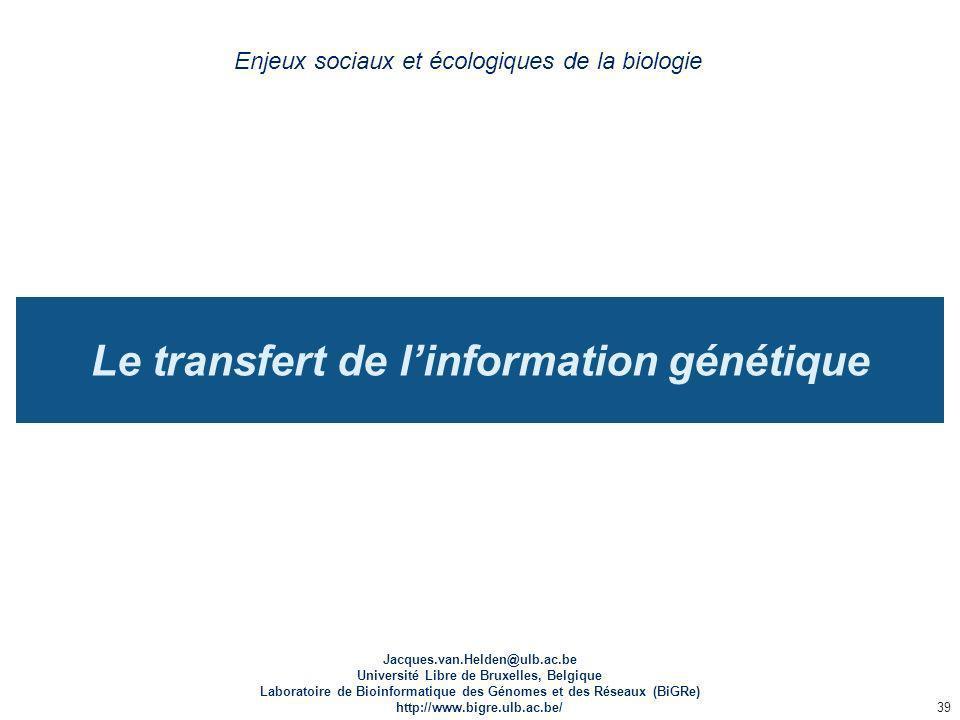 Le transfert de linformation génétique Enjeux sociaux et écologiques de la biologie Jacques.van.Helden@ulb.ac.be Université Libre de Bruxelles, Belgiq