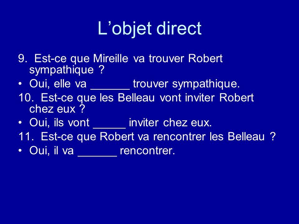Lobjet direct 9. Est-ce que Mireille va trouver Robert sympathique ? Oui, elle va ______ trouver sympathique. 10. Est-ce que les Belleau vont inviter