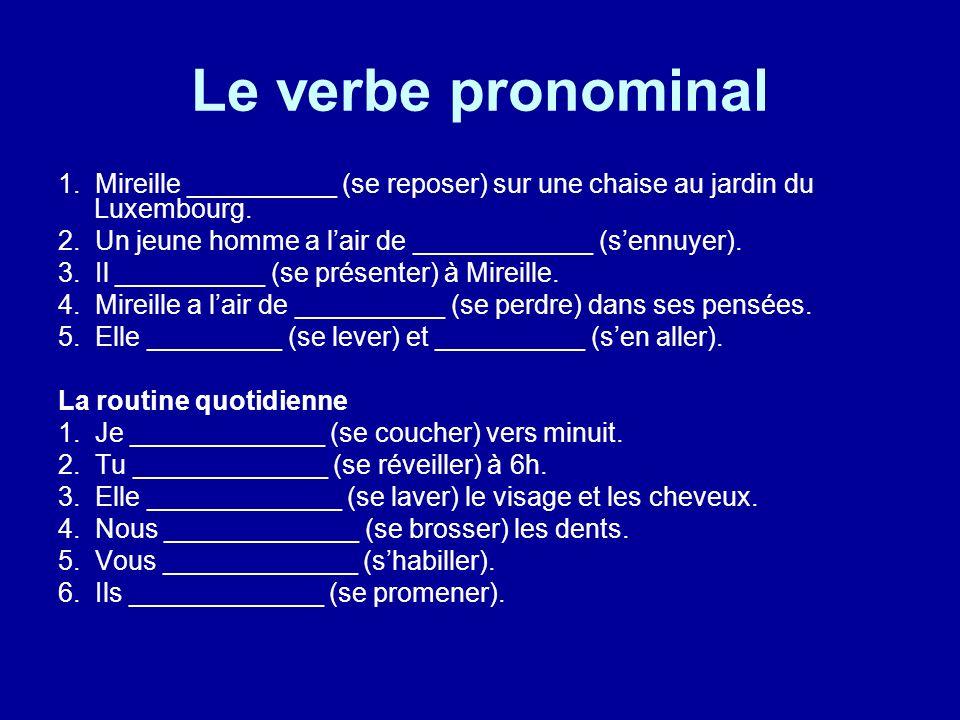 Le verbe pronominal 1. Mireille __________ (se reposer) sur une chaise au jardin du Luxembourg. 2. Un jeune homme a lair de ____________ (sennuyer). 3