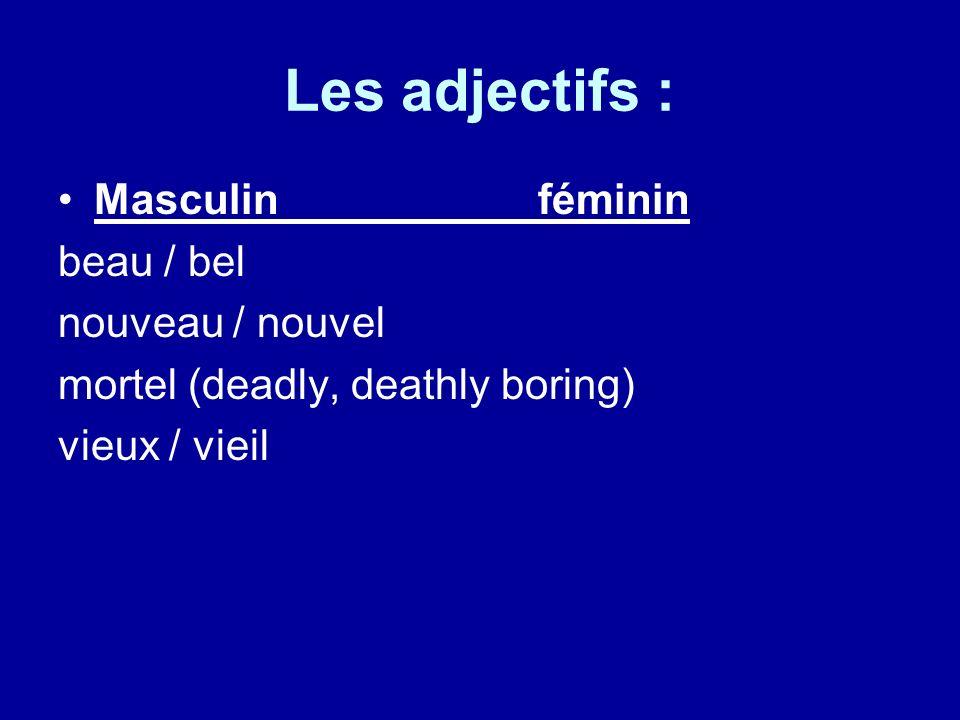 Les adjectifs : Masculinféminin beau / bel nouveau / nouvel mortel (deadly, deathly boring) vieux / vieil