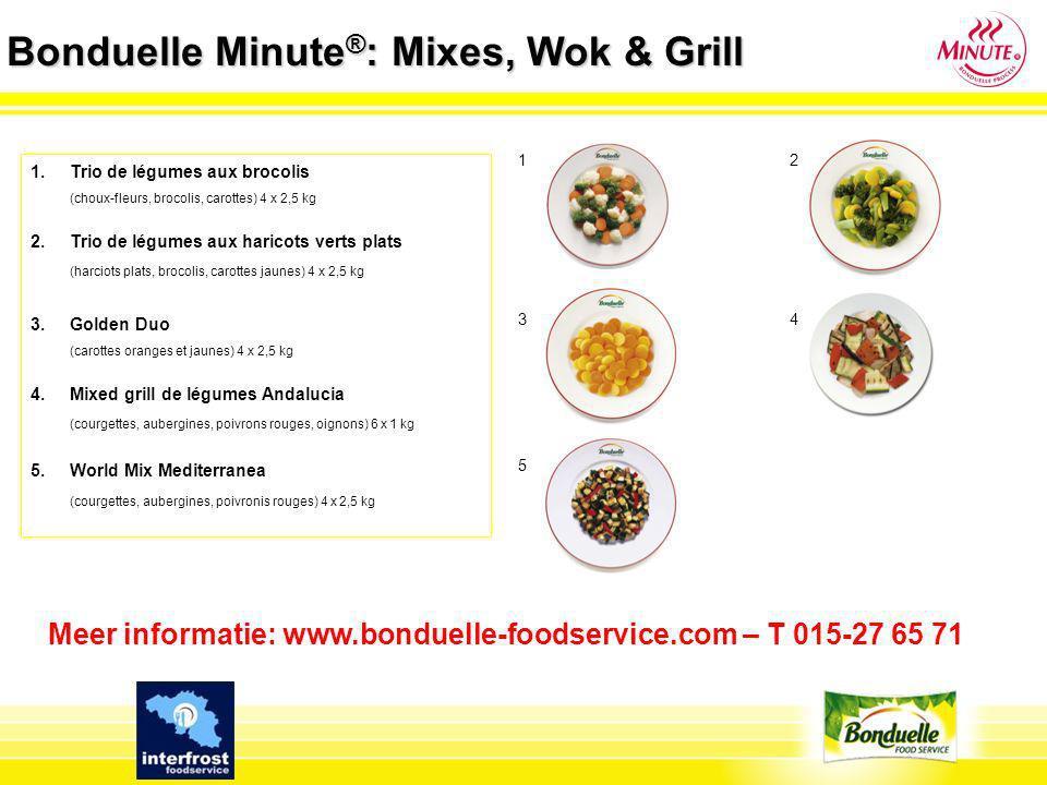 Bonduelle Minute ® : Mixes, Wok & Grill 1.Trio de légumes aux brocolis (choux-fleurs, brocolis, carottes) 4 x 2,5 kg 2. Trio de légumes aux haricots v