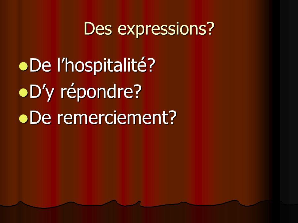 Des expressions? De lhospitalité? De lhospitalité? Dy répondre? Dy répondre? De remerciement? De remerciement?