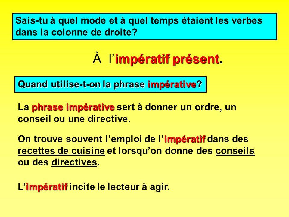 Sais-tu à quel mode et à quel temps étaient les verbes dans la colonne de droite? limpératif p pp présent. À La p pp phrase impérative sert à donner u