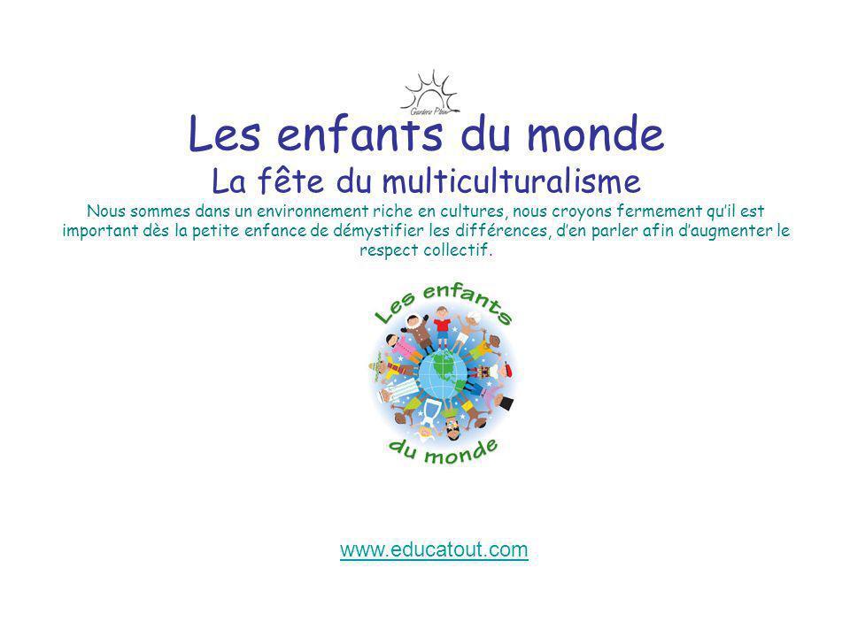 Les enfants du monde La fête du multiculturalisme Nous sommes dans un environnement riche en cultures, nous croyons fermement quil est important dès l