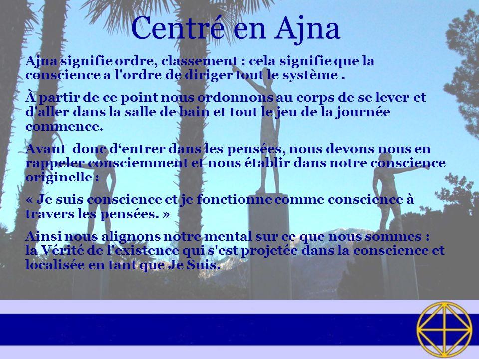 Centré en Ajna Ajna signifie ordre, classement : cela signifie que la conscience a l ordre de diriger tout le système.