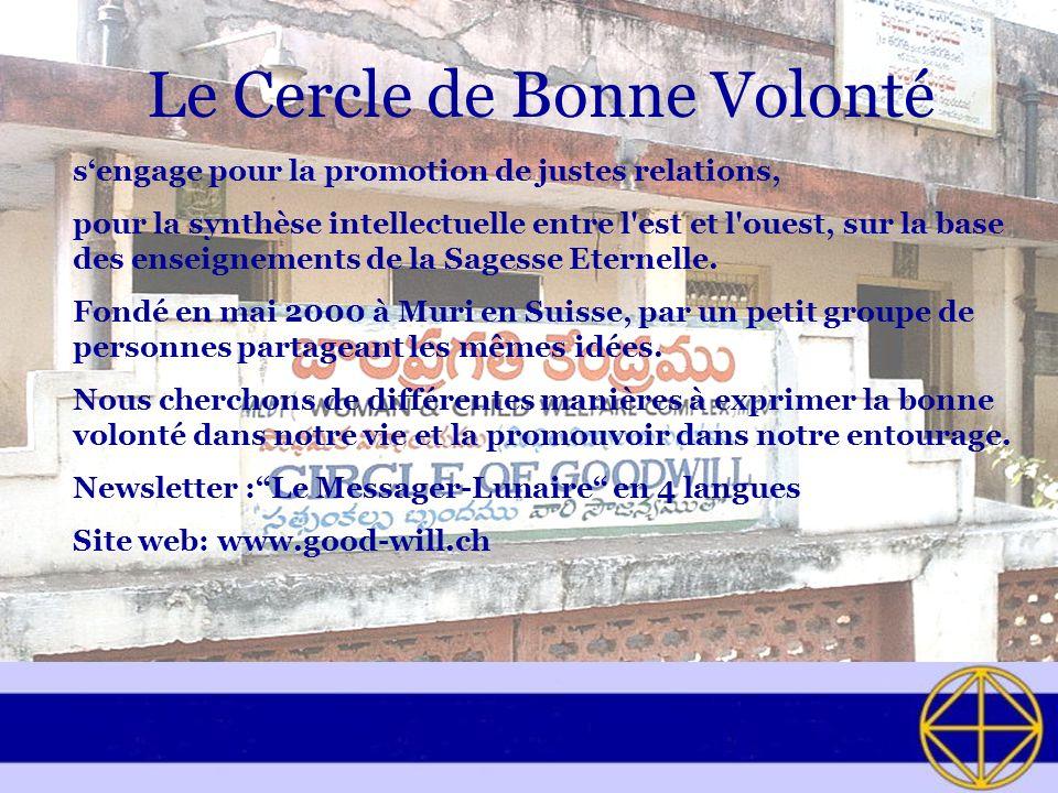 Le Cercle de Bonne Volonté sengage pour la promotion de justes relations, pour la synthèse intellectuelle entre l est et l ouest, sur la base des enseignements de la Sagesse Eternelle.