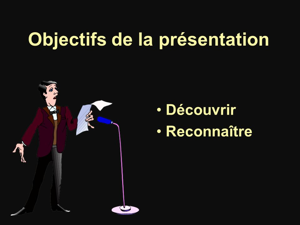 Objectifs de la présentation Découvrir Reconnaître