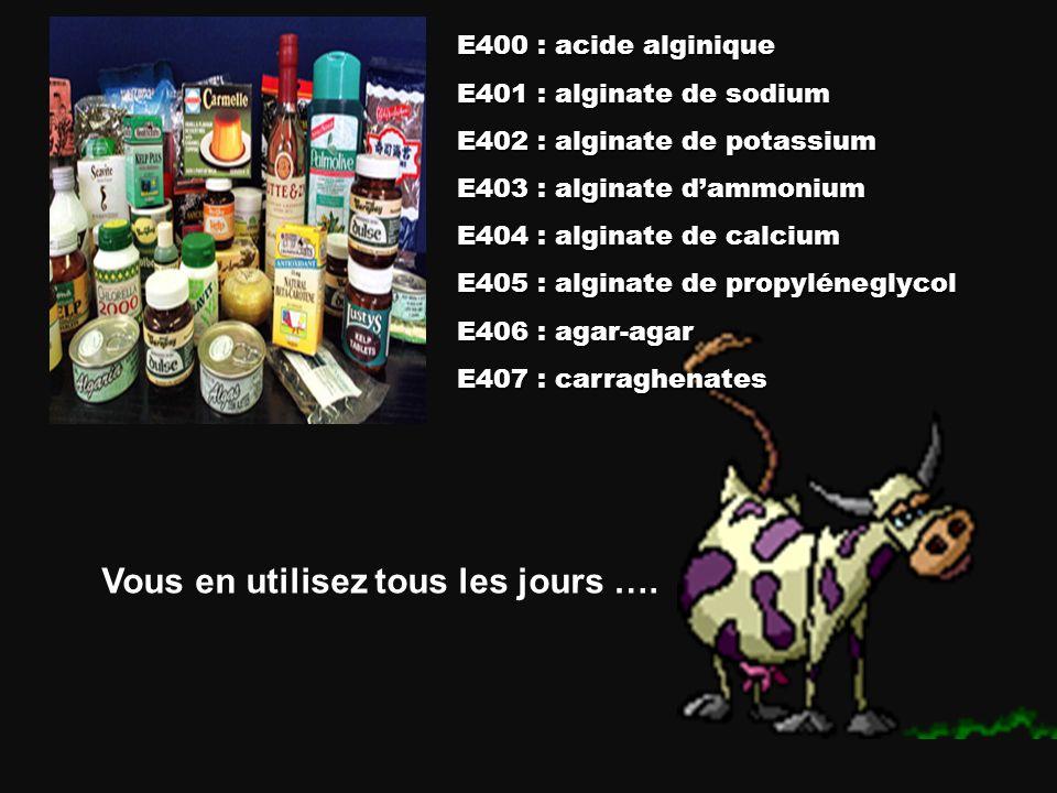 E400 : acide alginique E401 : alginate de sodium E402 : alginate de potassium E403 : alginate dammonium E404 : alginate de calcium E405 : alginate de propyléneglycol E406 : agar-agar E407 : carraghenates Vous en utilisez tous les jours ….