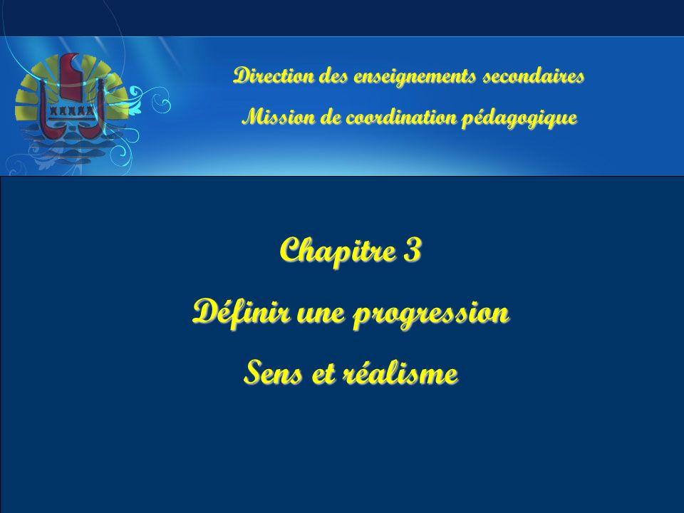 Direction des enseignements secondaires Mission de coordination pédagogique Chapitre 3 Définir une progression Sens et réalisme