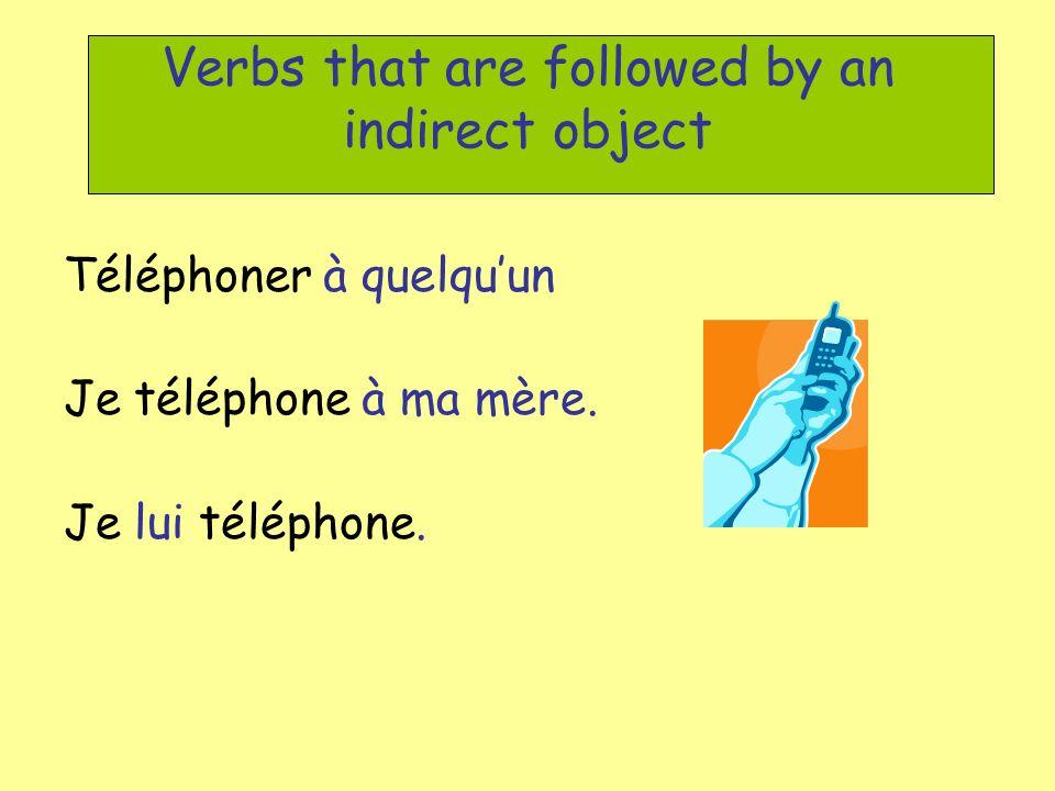 Verbs that are followed by an indirect object Téléphoner à quelquun Je téléphone à ma mère.