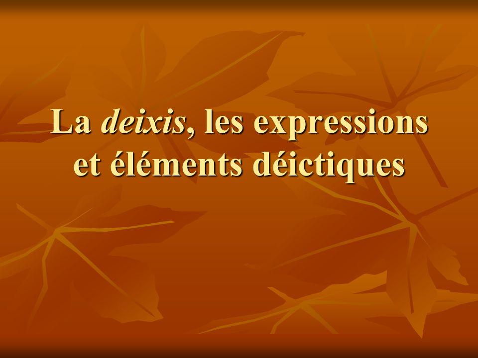 La deixis, les expressions et éléments déictiques
