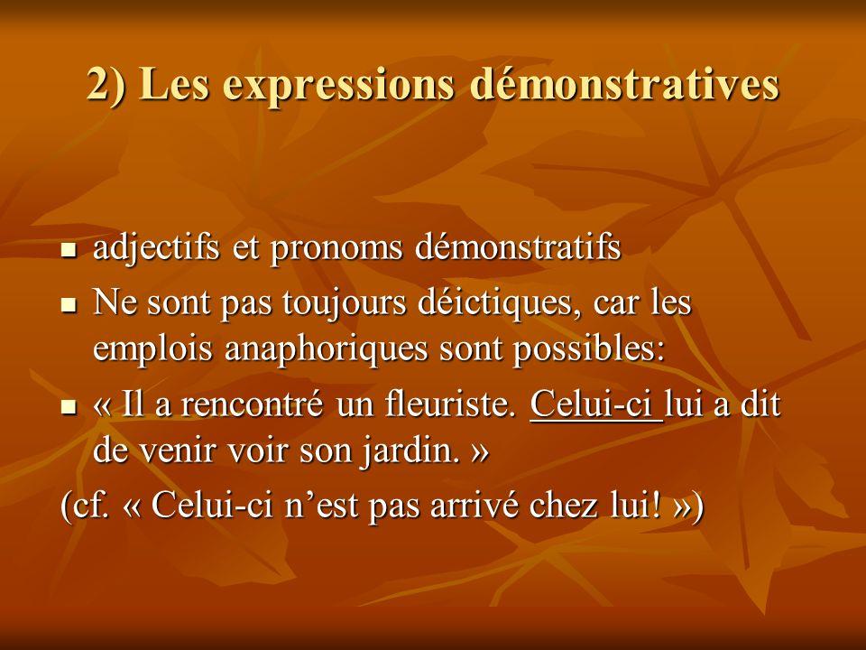 2) Les expressions démonstratives adjectifs et pronoms démonstratifs adjectifs et pronoms démonstratifs Ne sont pas toujours déictiques, car les emplo