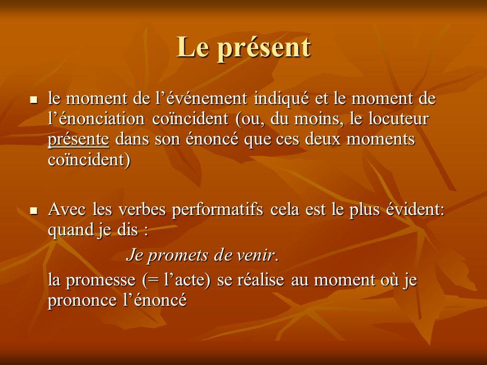 Le présent le moment de lévénement indiqué et le moment de lénonciation coïncident (ou, du moins, le locuteur présente dans son énoncé que ces deux mo